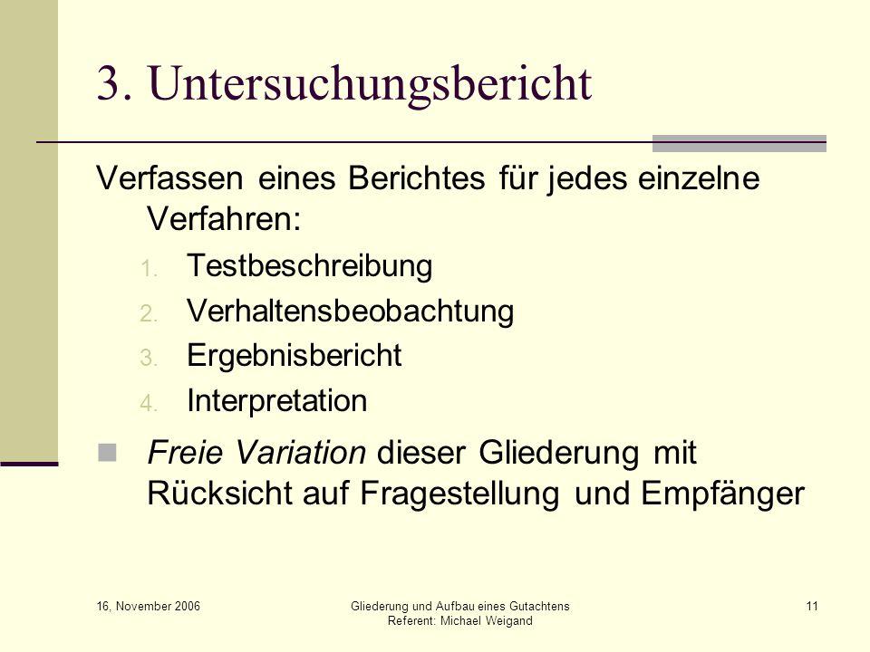 16, November 2006 Gliederung und Aufbau eines Gutachtens Referent: Michael Weigand 11 3. Untersuchungsbericht Verfassen eines Berichtes für jedes einz