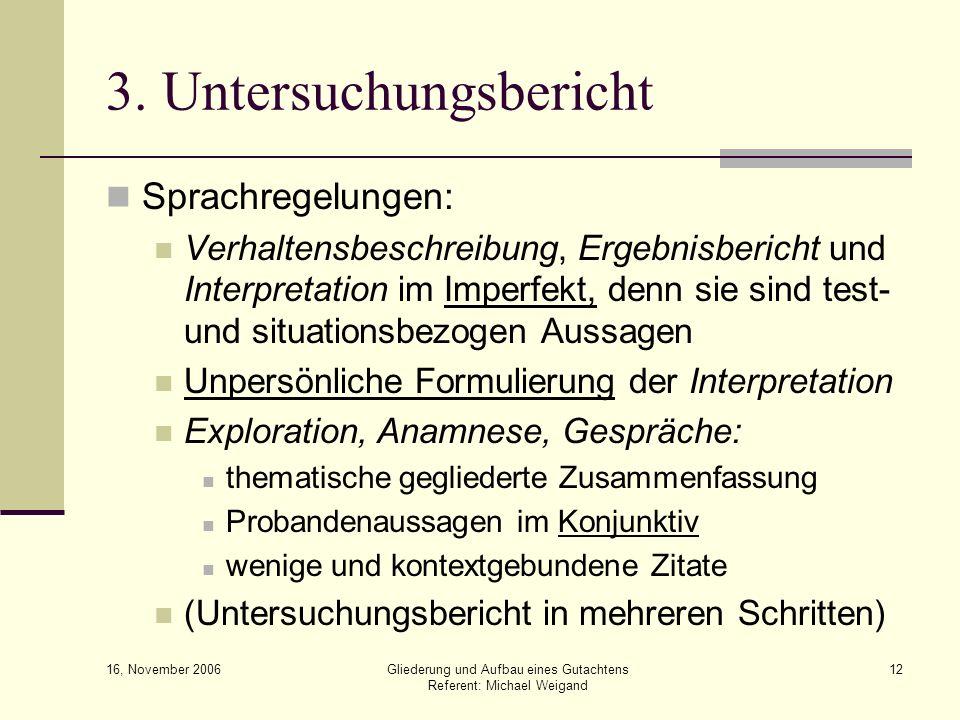 16, November 2006 Gliederung und Aufbau eines Gutachtens Referent: Michael Weigand 12 3. Untersuchungsbericht Sprachregelungen: Verhaltensbeschreibung