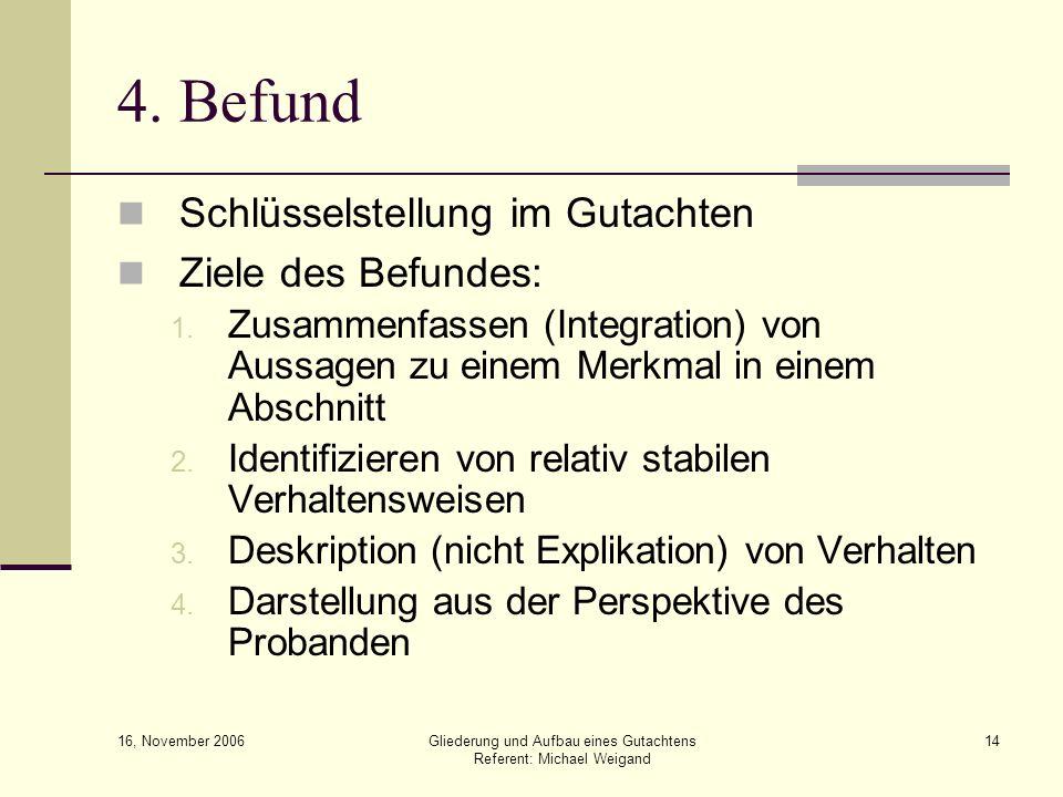 16, November 2006 Gliederung und Aufbau eines Gutachtens Referent: Michael Weigand 14 4. Befund Schlüsselstellung im Gutachten Ziele des Befundes: 1.