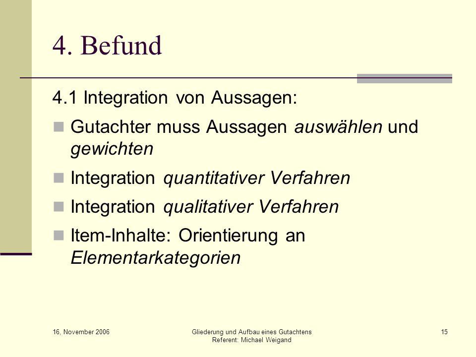 16, November 2006 Gliederung und Aufbau eines Gutachtens Referent: Michael Weigand 15 4.1 Integration von Aussagen: Gutachter muss Aussagen auswählen