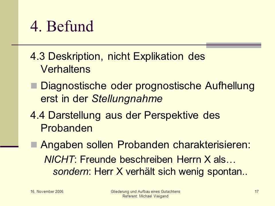 16, November 2006 Gliederung und Aufbau eines Gutachtens Referent: Michael Weigand 17 4. Befund 4.3 Deskription, nicht Explikation des Verhaltens Diag