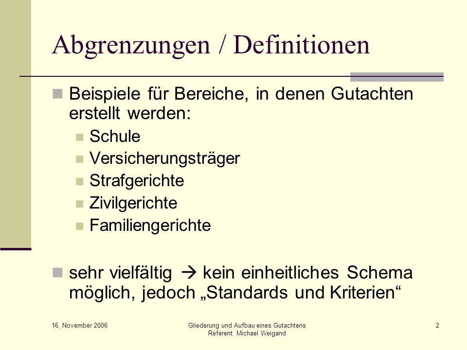 16, November 2006 Gliederung und Aufbau eines Gutachtens Referent: Michael Weigand 2 Abgrenzungen / Definitionen Beispiele für Bereiche, in denen Guta