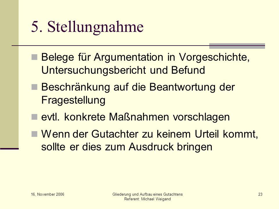 16, November 2006 Gliederung und Aufbau eines Gutachtens Referent: Michael Weigand 23 5. Stellungnahme Belege für Argumentation in Vorgeschichte, Unte