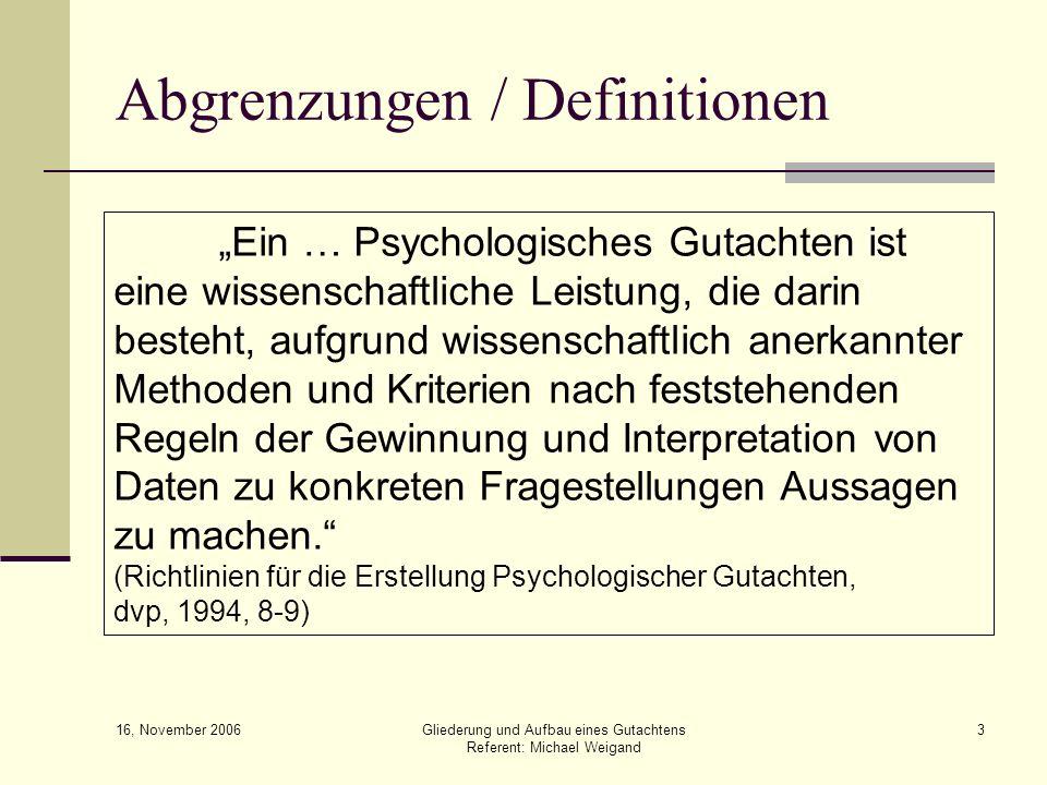 16, November 2006 Gliederung und Aufbau eines Gutachtens Referent: Michael Weigand 3 Abgrenzungen / Definitionen Ein … Psychologisches Gutachten ist e