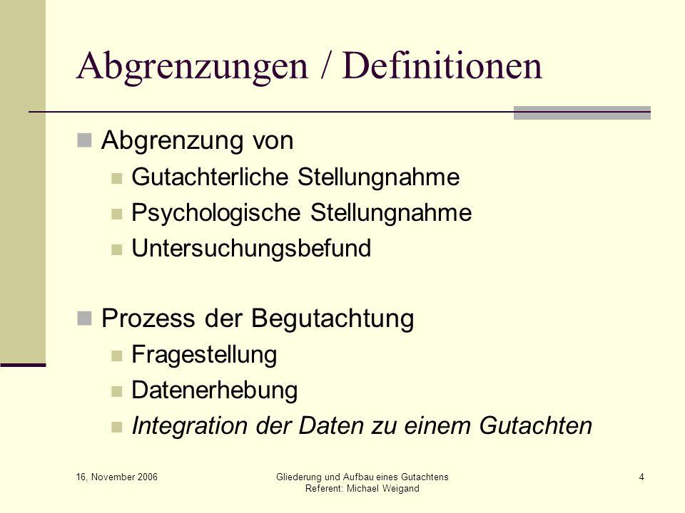 16, November 2006 Gliederung und Aufbau eines Gutachtens Referent: Michael Weigand 4 Abgrenzungen / Definitionen Abgrenzung von Gutachterliche Stellun