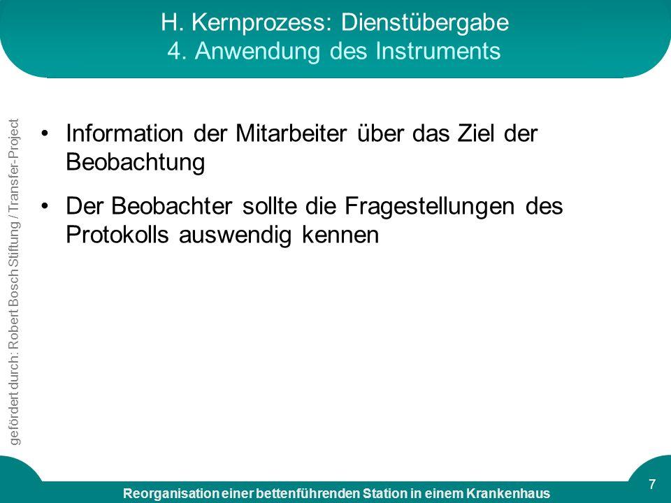 Reorganisation einer bettenführenden Station in einem Krankenhaus gefördert durch: Robert Bosch Stiftung / Transfer-Project 7 H. Kernprozess: Dienstüb