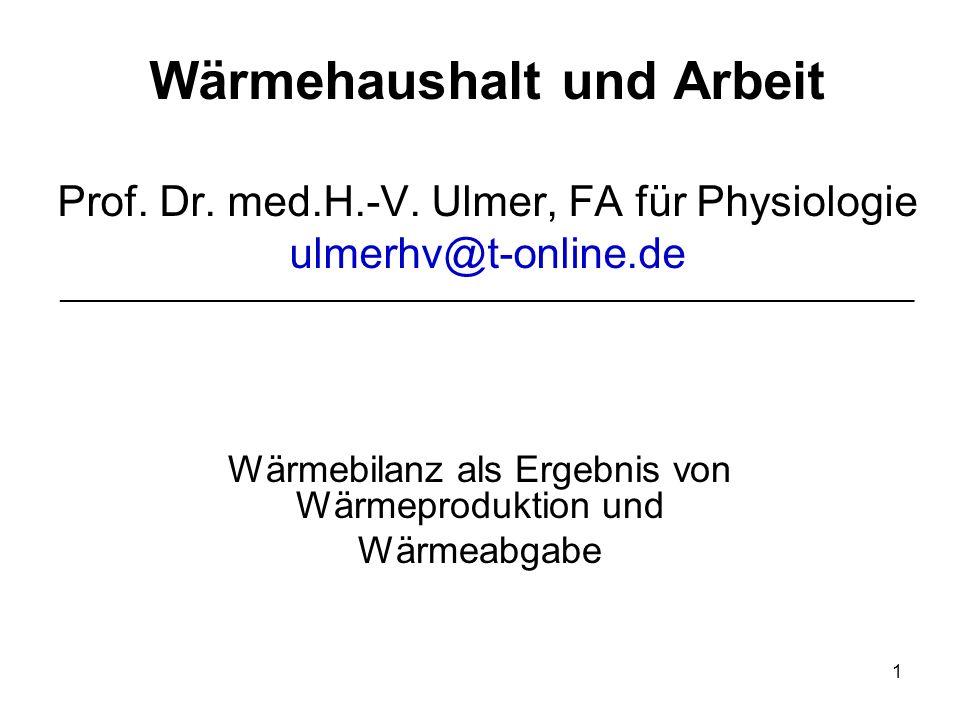 1 Wärmehaushalt und Arbeit Prof. Dr. med.H.-V. Ulmer, FA für Physiologie ulmerhv@t-online.de _________________________________________________________