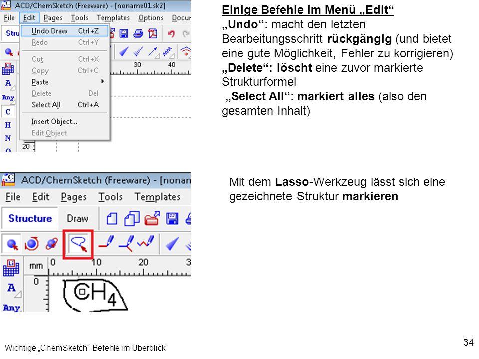 34 Wichtige ChemSketch-Befehle im Überblick Einige Befehle im Menü Edit Undo: macht den letzten Bearbeitungsschritt rückgängig (und bietet eine gute M