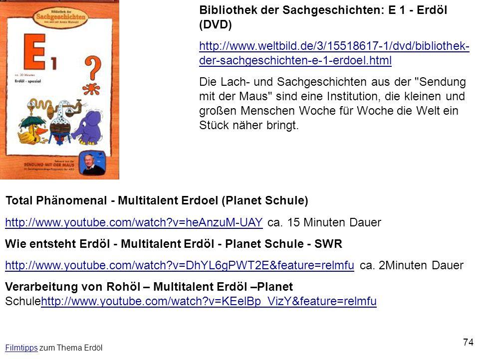 74 FilmtippsFilmtipps zum Thema Erdöl Total Phänomenal - Multitalent Erdoel (Planet Schule) http://www.youtube.com/watch?v=heAnzuM-UAYhttp://www.youtu