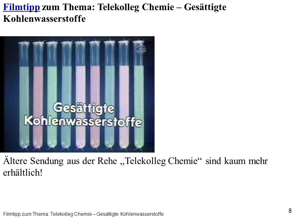 8 Filmtipp zum Thema: Telekolleg Chemie – Gesättigte Kohlenwasserstoffe FilmtippFilmtipp zum Thema: Telekolleg Chemie – Gesättigte Kohlenwasserstoffe