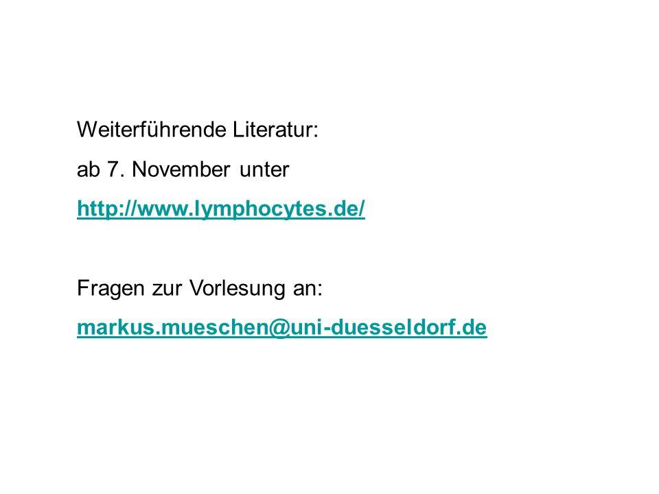 Weiterführende Literatur: ab 7. November unter http://www.lymphocytes.de/ Fragen zur Vorlesung an: markus.mueschen@uni-duesseldorf.de