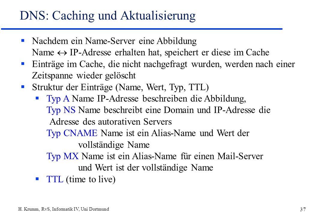 H. Krumm, RvS, Informatik IV, Uni Dortmund 37 DNS: Caching und Aktualisierung Nachdem ein Name-Server eine Abbildung Name IP-Adresse erhalten hat, spe