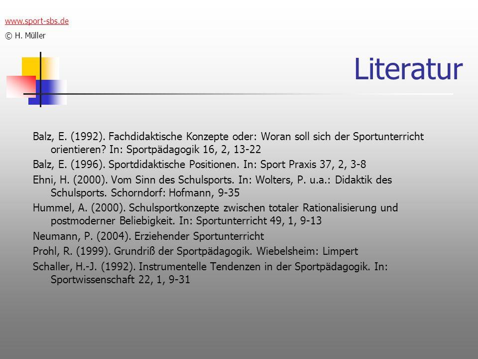 Literatur Balz, E. (1992). Fachdidaktische Konzepte oder: Woran soll sich der Sportunterricht orientieren? In: Sportpädagogik 16, 2, 13-22 Balz, E. (1