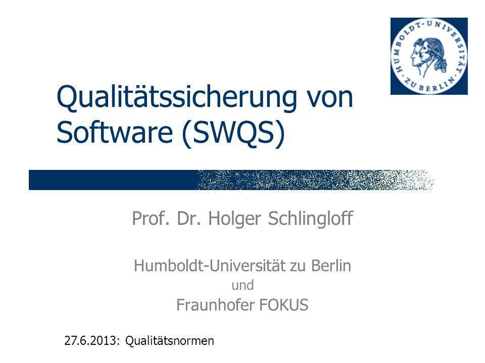 Qualitätssicherung von Software (SWQS) Prof. Dr. Holger Schlingloff Humboldt-Universität zu Berlin und Fraunhofer FOKUS 27.6.2013: Qualitätsnormen