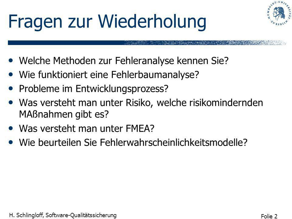 Folie 2 H. Schlingloff, Software-Qualitätssicherung Fragen zur Wiederholung Welche Methoden zur Fehleranalyse kennen Sie? Wie funktioniert eine Fehler