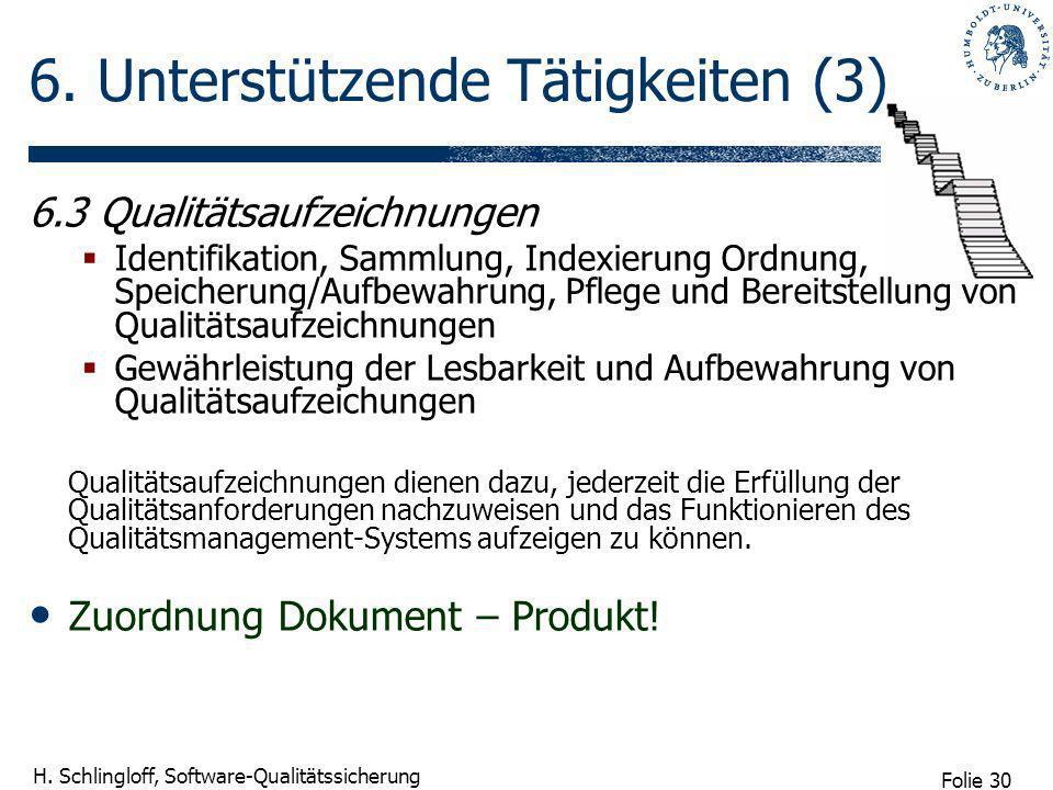 Folie 30 H. Schlingloff, Software-Qualitätssicherung 6. Unterstützende Tätigkeiten (3) 6.3 Qualitätsaufzeichnungen Identifikation, Sammlung, Indexieru