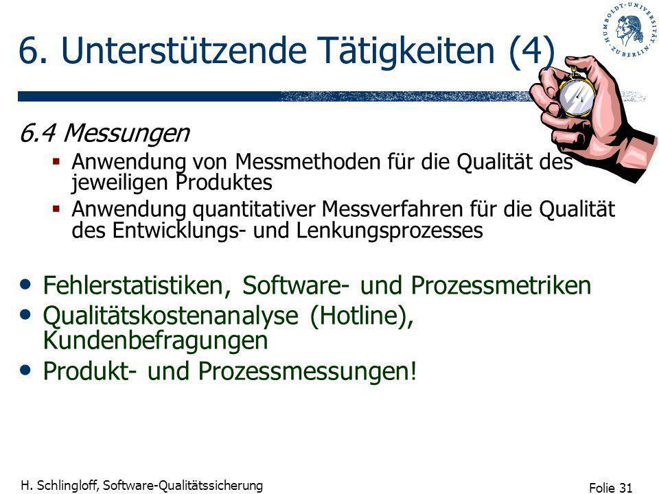 Folie 31 H. Schlingloff, Software-Qualitätssicherung 6. Unterstützende Tätigkeiten (4) 6.4 Messungen Anwendung von Messmethoden für die Qualität des j