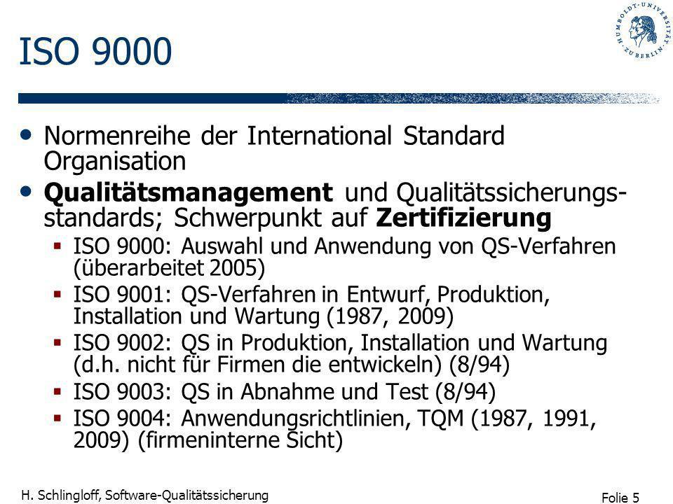 Folie 5 H. Schlingloff, Software-Qualitätssicherung ISO 9000 Normenreihe der International Standard Organisation Qualitätsmanagement und Qualitätssich