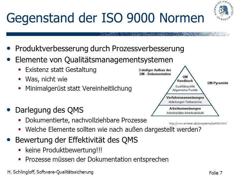Folie 7 H. Schlingloff, Software-Qualitätssicherung Gegenstand der ISO 9000 Normen Produktverbesserung durch Prozessverbesserung Elemente von Qualität