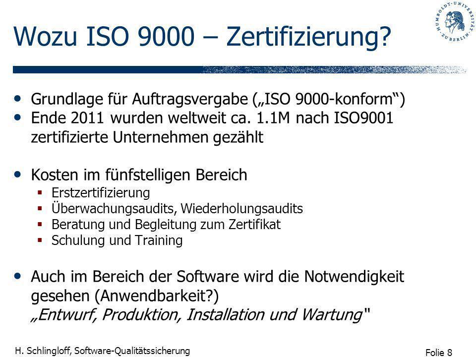 Folie 8 H. Schlingloff, Software-Qualitätssicherung Wozu ISO 9000 – Zertifizierung? Grundlage für Auftragsvergabe (ISO 9000-konform) Ende 2011 wurden