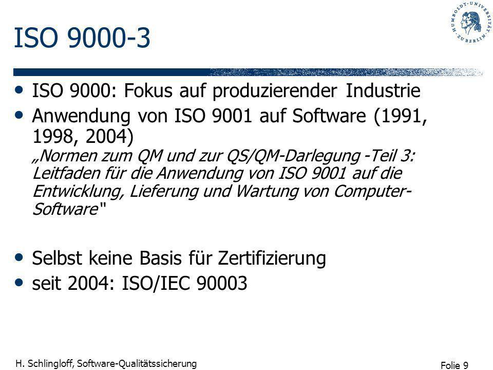 Folie 9 H. Schlingloff, Software-Qualitätssicherung ISO 9000-3 ISO 9000: Fokus auf produzierender Industrie Anwendung von ISO 9001 auf Software (1991,