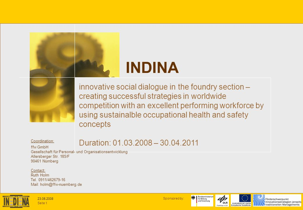 Seite 2 Sponsored by: 23.05.2008 The development of a total health management and the INDINA- Toolbox is focussing to promote the ability for innovation of organisations, decent work and safe and healthy workplaces for employees.