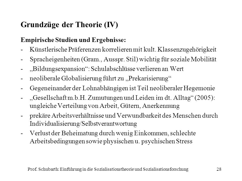 Prof. Schubarth: Einführung in die Sozialisationstheorie und Sozialisationsforschung28 Grundzüge der Theorie (IV) Empirische Studien und Ergebnisse: -
