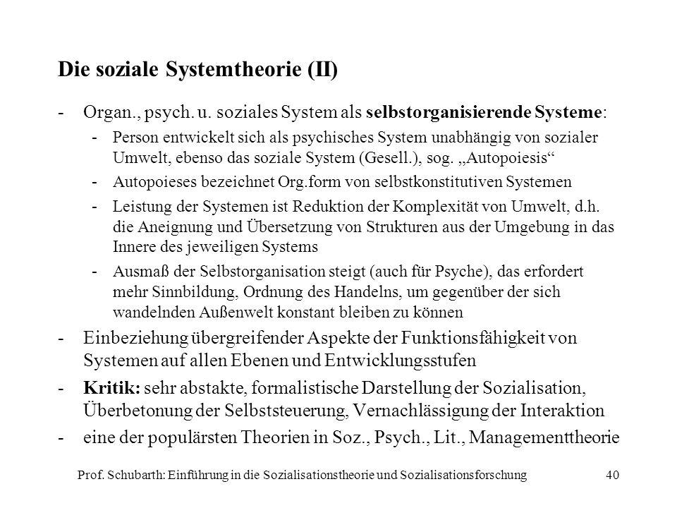 Prof. Schubarth: Einführung in die Sozialisationstheorie und Sozialisationsforschung40 Die soziale Systemtheorie (II) -Organ., psych. u. soziales Syst