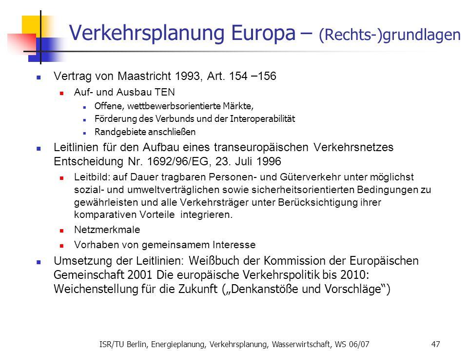 ISR/TU Berlin, Energieplanung, Verkehrsplanung, Wasserwirtschaft, WS 06/07 47 Verkehrsplanung Europa – (Rechts-)grundlagen Vertrag von Maastricht 1993