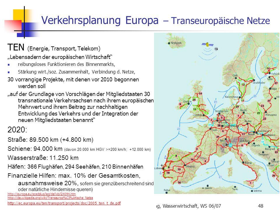 ISR/TU Berlin, Energieplanung, Verkehrsplanung, Wasserwirtschaft, WS 06/07 48 Verkehrsplanung Europa – Transeuropäische Netze TEN (Energie, Transport,