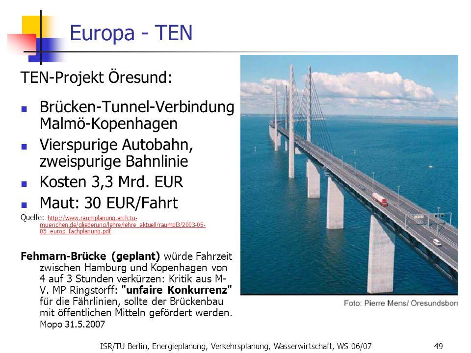 ISR/TU Berlin, Energieplanung, Verkehrsplanung, Wasserwirtschaft, WS 06/07 49 Europa - TEN TEN-Projekt Öresund: Brücken-Tunnel-Verbindung Malmö-Kopenh