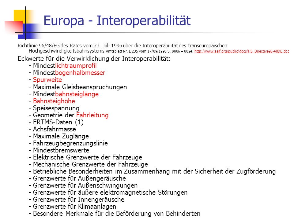 ISR/TU Berlin, Energieplanung, Verkehrsplanung, Wasserwirtschaft, WS 06/07 51 Europa - Interoperabilität Richtlinie 96/48/EG des Rates vom 23. Juli 19