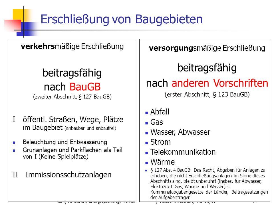 ISR/TU Berlin, Energieplanung, Verkehrsplanung, Wasserwirtschaft, WS 06/07 74 Erschließung von Baugebieten verkehrsmäßige Erschließung beitragsfähig n