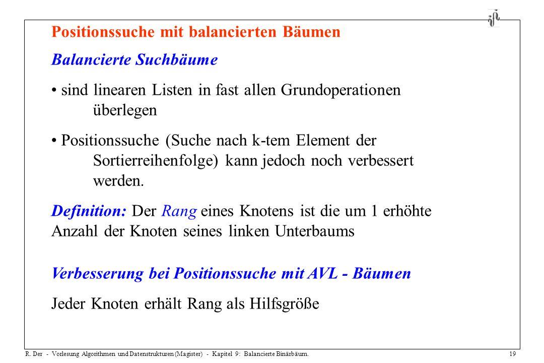R. Der - Vorlesung Algorithmen und Datenstrukturen (Magister) - Kapitel 9: Balancierte Binärbäum.19 Positionssuche mit balancierten Bäumen Balancierte