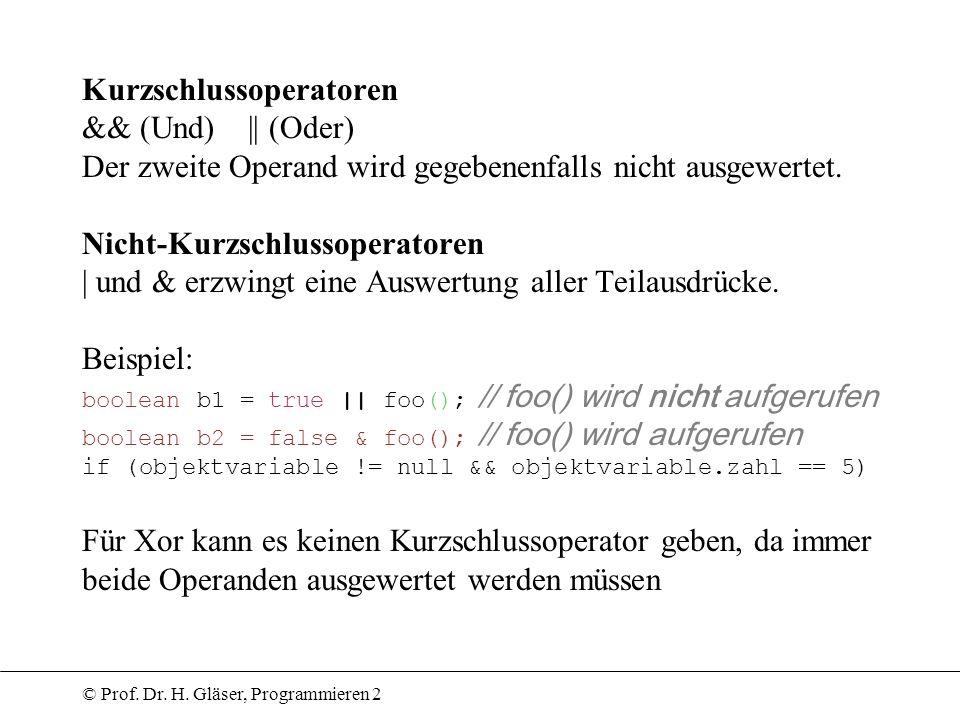 © Prof. Dr. H. Gläser, Programmieren 2 Kurzschlussoperatoren && (Und) || (Oder) Der zweite Operand wird gegebenenfalls nicht ausgewertet. Nicht-Kurzsc
