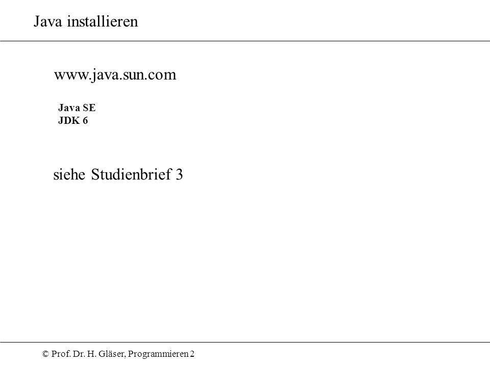 © Prof. Dr. H. Gläser, Programmieren 2 www.java.sun.com Java installieren Java SE JDK 6 siehe Studienbrief 3