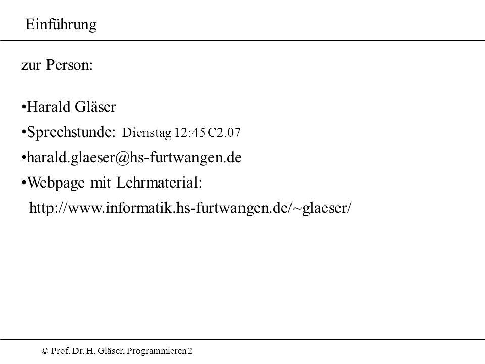 © Prof. Dr. H. Gläser, Programmieren 2 zur Person: Harald Gläser Sprechstunde: Dienstag 12:45 C2.07 harald.glaeser@hs-furtwangen.de Webpage mit Lehrma