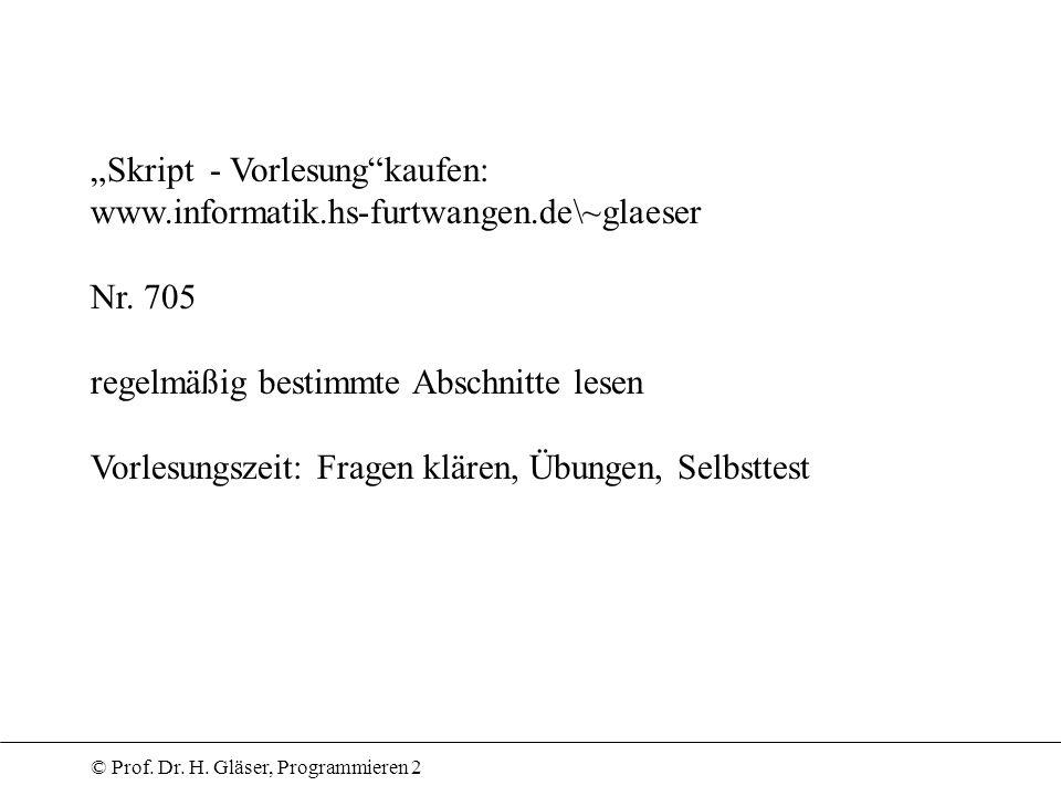© Prof. Dr. H. Gläser, Programmieren 2 Skript - Vorlesungkaufen: www.informatik.hs-furtwangen.de\~glaeser Nr. 705 regelmäßig bestimmte Abschnitte lese