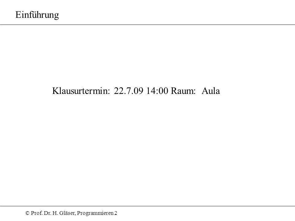 © Prof. Dr. H. Gläser, Programmieren 2 Klausurtermin: 22.7.09 14:00 Raum: Aula Einführung
