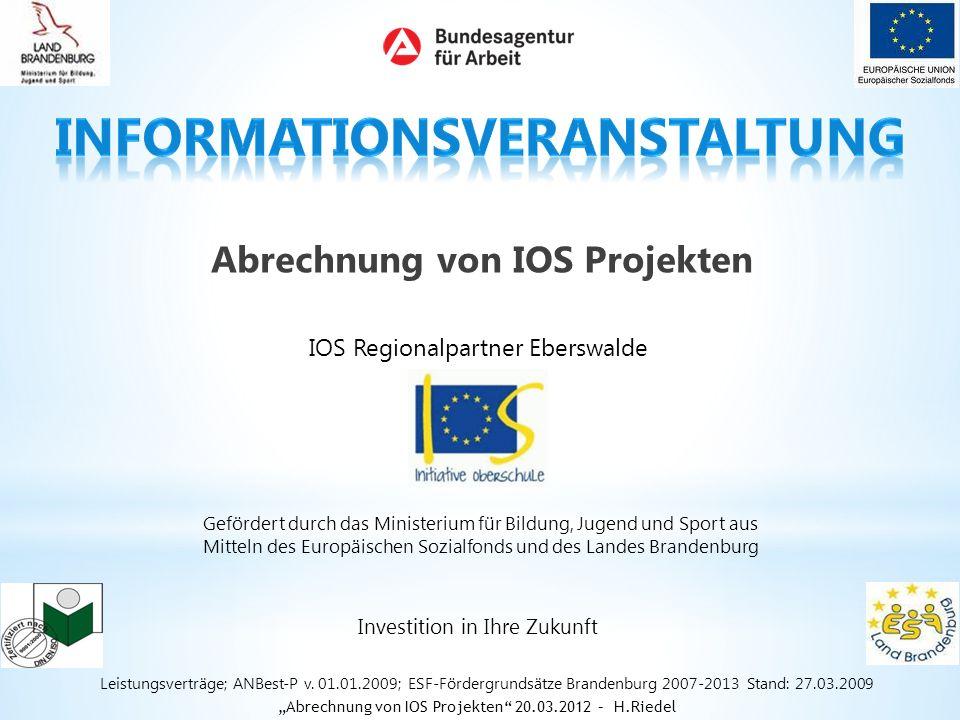 Abrechnung von IOS Projekten IOS Regionalpartner Eberswalde Leistungsverträge; ANBest-P v. 01.01.2009; ESF-Fördergrundsätze Brandenburg 2007-2013 Stan