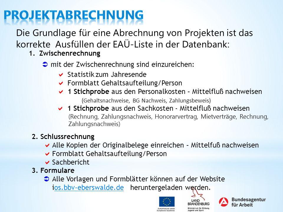 Die Grundlage für eine Abrechnung von Projekten ist das korrekte Ausfüllen der EAÜ-Liste in der Datenbank: 1.Zwischenrechnung mit der Zwischenrechnung