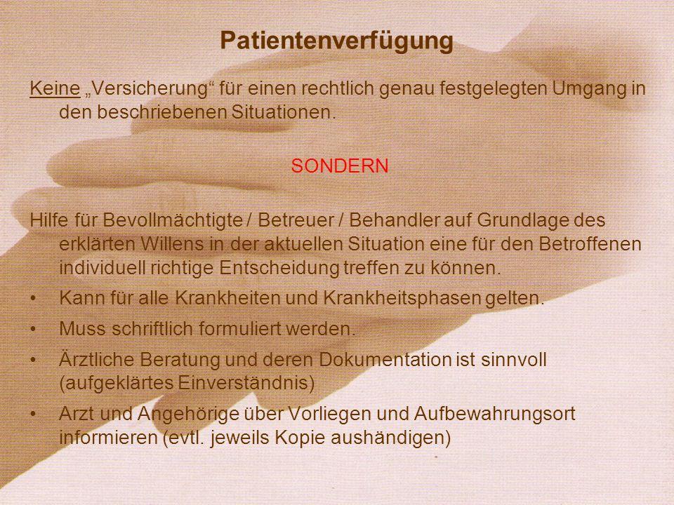 Patientenverfügung Keine Versicherung für einen rechtlich genau festgelegten Umgang in den beschriebenen Situationen. SONDERN Hilfe für Bevollmächtigt