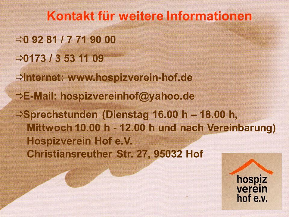 0 92 81 / 7 71 90 00 0173 / 3 53 11 09 Internet: www.hospizverein-hof.de E-Mail: hospizvereinhof@yahoo.de Sprechstunden (Dienstag 16.00 h – 18.00 h, M