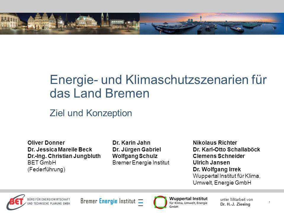 1 unter Mitarbeit von Dr. H.-J. Ziesing Energie- und Klimaschutzszenarien für das Land Bremen Ziel und Konzeption Nikolaus Richter Dr. Karl-Otto Schal