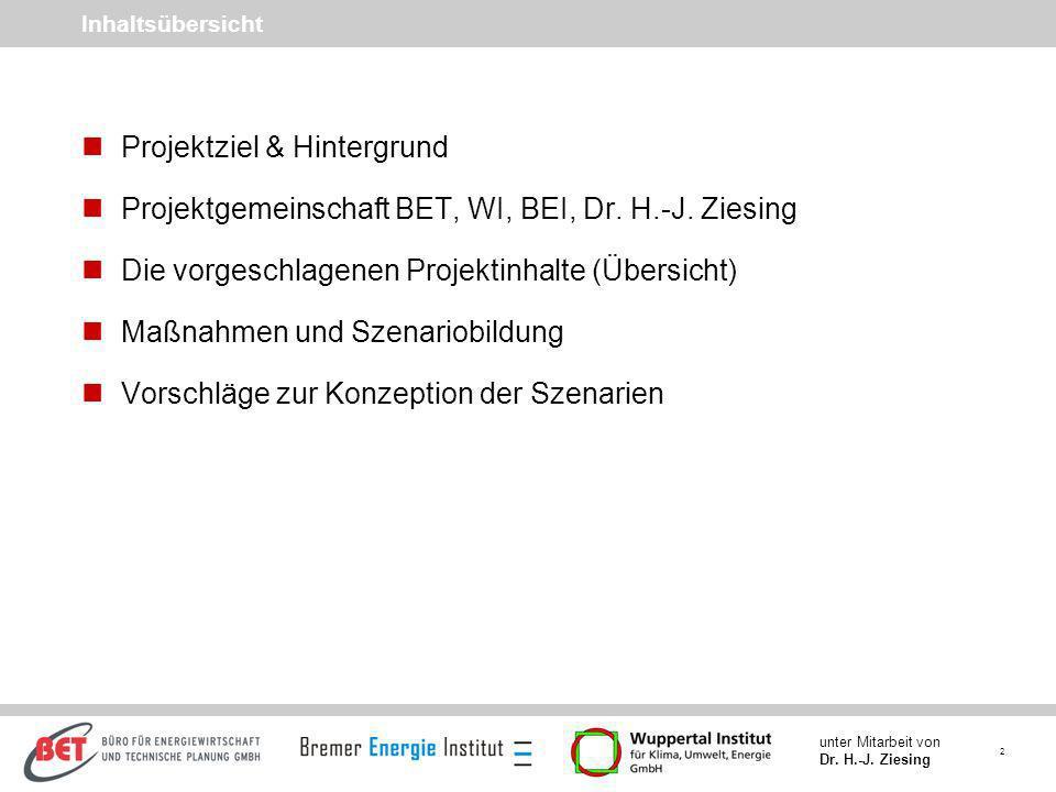 2 unter Mitarbeit von Dr. H.-J. Ziesing Inhaltsübersicht nProjektziel & Hintergrund nProjektgemeinschaft BET, WI, BEI, Dr. H.-J. Ziesing nDie vorgesch