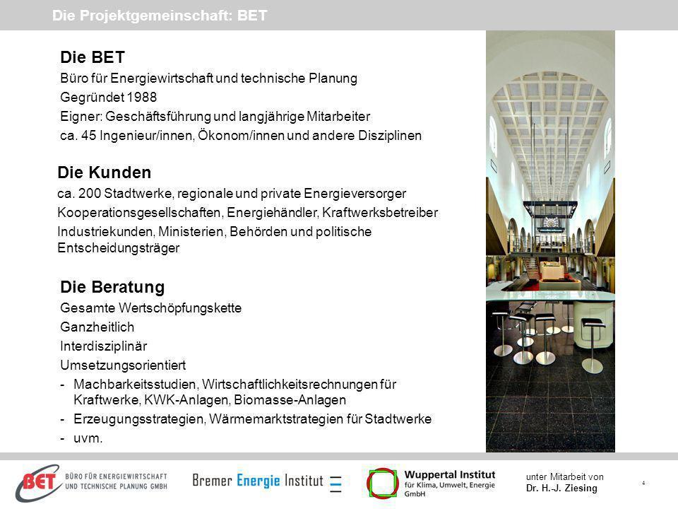 4 unter Mitarbeit von Dr. H.-J. Ziesing Die Projektgemeinschaft: BET Die BET Büro für Energiewirtschaft und technische Planung Gegründet 1988 Eigner: