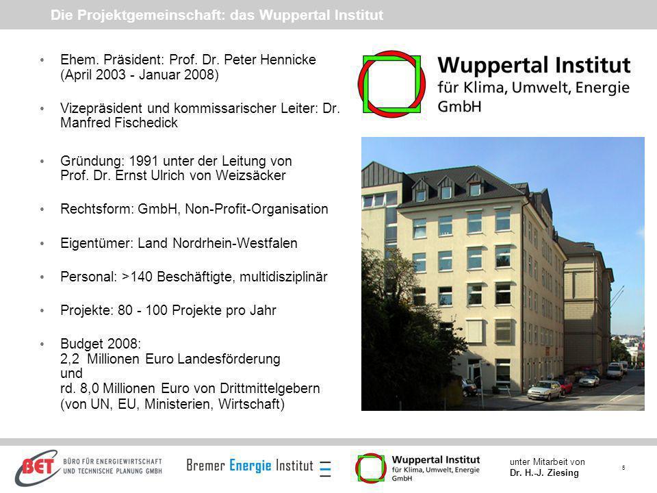 5 unter Mitarbeit von Dr. H.-J. Ziesing Die Projektgemeinschaft: das Wuppertal Institut Ehem. Präsident: Prof. Dr. Peter Hennicke (April 2003 - Januar