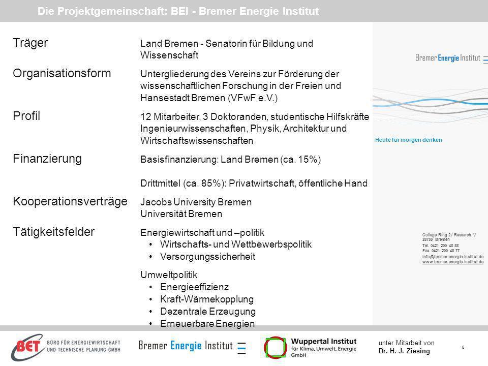 6 unter Mitarbeit von Dr. H.-J. Ziesing Die Projektgemeinschaft: BEI - Bremer Energie Institut Träger Land Bremen - Senatorin für Bildung und Wissensc