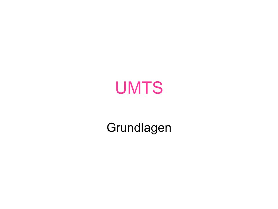 Universal Mobile Telecommunication System (UMTS) Soll ein Weltweit einheitlicher Standard sein, der auf dem Prinzip der Paketvermittlung beruht und eine Übertragungsrate bis zu 2Mbit/s bietet.