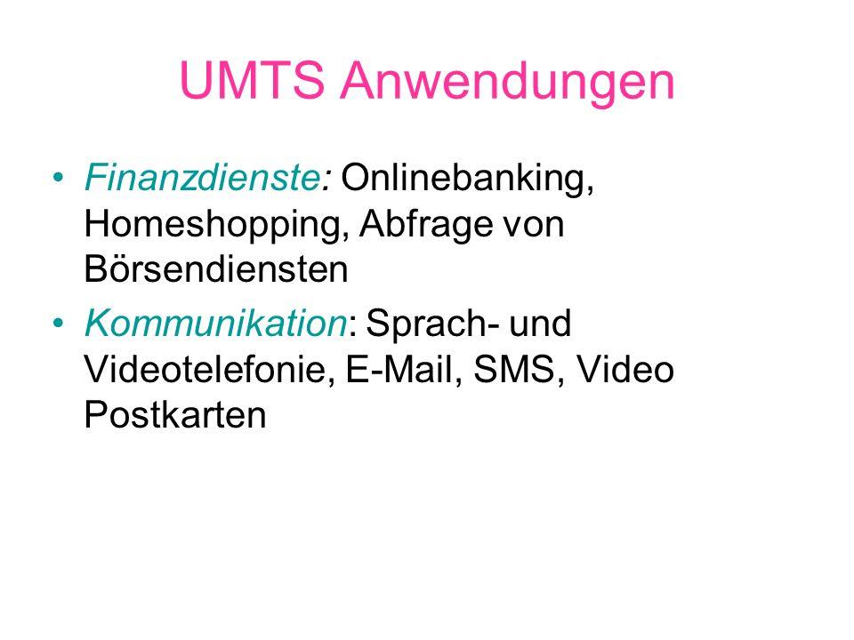 UMTS Anwendungen Finanzdienste: Onlinebanking, Homeshopping, Abfrage von Börsendiensten Kommunikation: Sprach- und Videotelefonie, E-Mail, SMS, Video